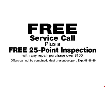 FREE Service Call Plus a FREE 25-Point Inspection with any repair purchase over $100. Offers can not be combined. Must present coupon. Exp. 08-16-19