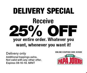 25% OFF your entire order. Whatever you want, whenever you want it!. Delivery onlyAdditional toppings extra.Not valid with any other offer.Expires 08-16-19. MINT