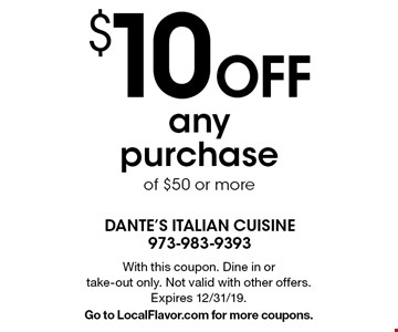 $10 Off any purchase of $50 or more. With this coupon. Dine in or take-out only. Not valid with other offers. Expires 12/31/19. Go to LocalFlavor.com for more coupons.
