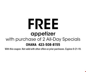 FREE appetizer with purchase of 2 All-Day Specials. With this coupon. Not valid with other offers or prior purchases. Expires 9-21-19.