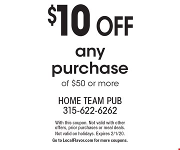 $10 off any purchase of $50 or more. With this coupon. Not valid with other offers, prior purchases or meal deals. Not valid on holidays. Expires 2/1/20. Go to LocalFlavor.com for more coupons.