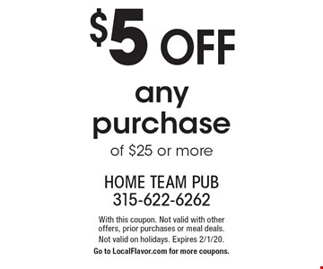 $5 off any purchase of $25 or more. With this coupon. Not valid with other offers, prior purchases or meal deals. Not valid on holidays. Expires 2/1/20. Go to LocalFlavor.com for more coupons.