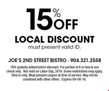 15% Off LOCAL DISCOUNTmust present valid ID. . 18% gratuity added before discount. For parties of 6 or less & one check only.Not valid on Labor Day, 2019. Some restrictions may apply. Dine in only. Must present coupon at time of service. May not be combined with other offers.Expires 09-06-19.