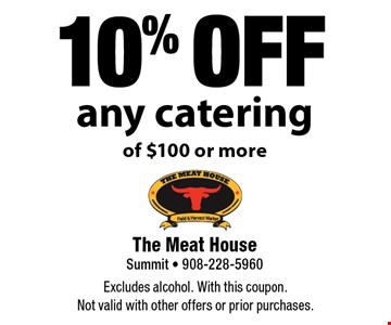 10% off any catering of $100 or more. Excludes alcohol. With this coupon. Not valid with other offers or prior purchases.