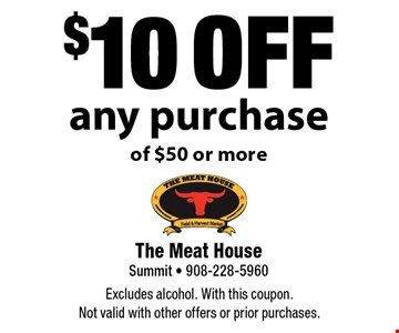$10 off any purchase of $50 or more. Excludes alcohol. With this coupon. Not valid with other offers or prior purchases.