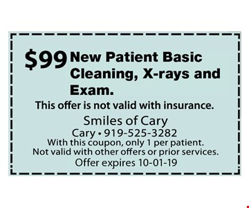 $99 New Patient Basic Cleaning, Xrays and Exam. Offer not valid with insurance. With this coupon, only 1 per patient. Not valid with other offers or prior services. Expires 10-01-19