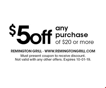 $5 off any purchase of $20 or more. Must present coupon to receive discount. Not valid with any other offers. Expires 10-01-19.