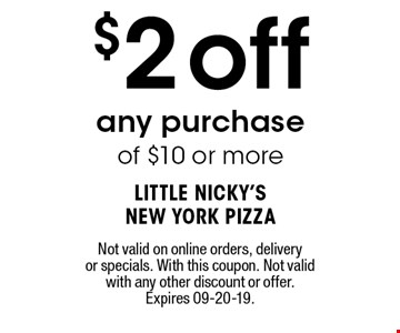 $2 off any purchase of $10 or more. Not valid on online orders, delivery