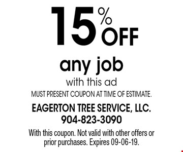 15% Off any jobwith this adMUST PRESENT COUPON AT TIME OF ESTIMATE.. With this coupon. Not valid with other offers or prior purchases. Expires 09-06-19.
