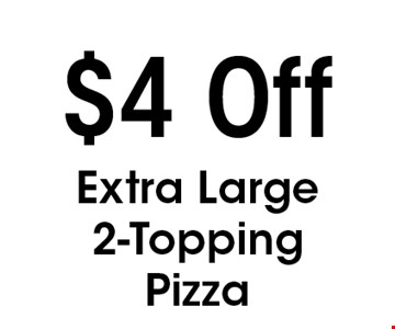 $4 Off Extra Large2-ToppingPizza. With this coupon. Not valid with other offers or prior purchases. Expires 10-04-19.