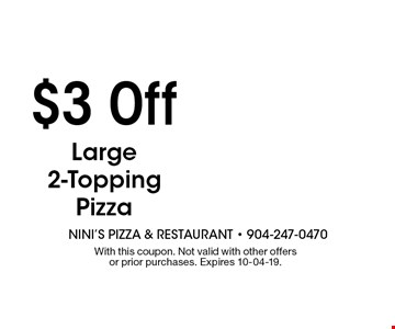 $3 Off Large2-ToppingPizza. With this coupon. Not valid with other offers or prior purchases. Expires 10-04-19.