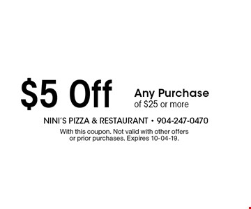 $5 Off Any Purchase of $25 or more. With this coupon. Not valid with other offers or prior purchases. Expires 10-04-19.