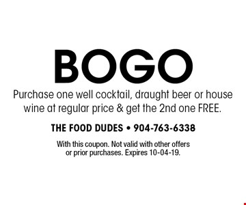 BOGO Purchase one well cocktail, draught beer or house wine at regular price & get the 2nd one FREE.. With this coupon. Not valid with other offers or prior purchases. Expires 10-04-19.