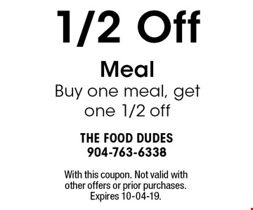 1/2 Off Meal Buy one meal, get one 1/2 off. With this coupon. Not valid with other offers or prior purchases. Expires 10-04-19.