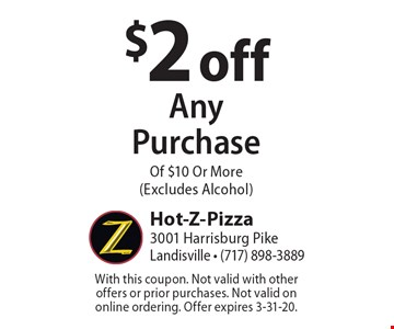 $2 off Any Purchase Of $10 Or More (Excludes Alcohol). With this coupon. Not valid with other offers or prior purchases. Not valid on online ordering. Offer expires 3-31-20.