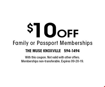 $10 Off Family or Passport Memberships. With this coupon. Not valid with other offers. Memberships non-transferable. Expires 09-20-19.