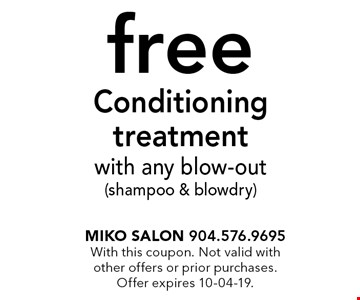 free Conditioning treatment with any blow-out(shampoo & blowdry). Miko Salon 904.576.9695With this coupon. Not valid with other offers or prior purchases. Offer expires 10-04-19.