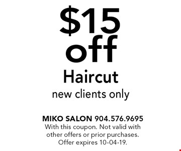 $15 off Haircut new clients only. Miko Salon 904.576.9695With this coupon. Not valid with other offers or prior purchases. Offer expires 10-04-19.