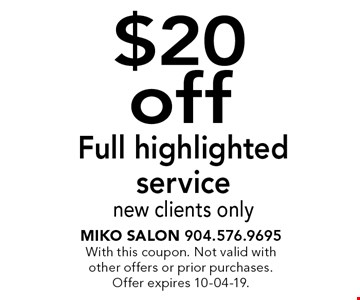 $20 off Full highlighted service new clients only. Miko Salon 904.576.9695With this coupon. Not valid with other offers or prior purchases.Offer expires 10-04-19.