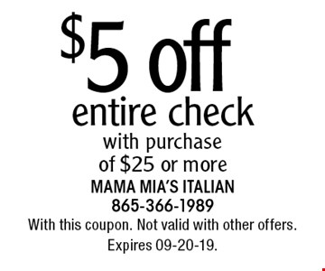 $5 off entire checkwith purchase of $25 or more. With this coupon. Not valid with other offers. Expires 09-20-19.