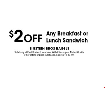 $2 OFF Any Breakfast or Lunch Sandwich. Valid only at East Brainerd locations. With this coupon. Not valid with other offers or prior purchases. Expires 10-19-19.