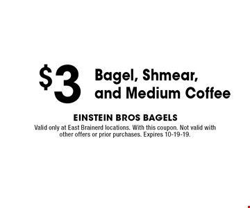 $3 Bagel, Shmear, and Medium Coffee. Valid only at East Brainerd locations. With this coupon. Not valid with other offers or prior purchases. Expires 10-19-19.