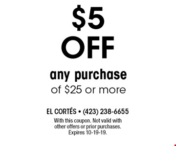 $5 OFF any purchase of $25 or more. With this coupon. Not valid with other offers or prior purchases. Expires 10-19-19.