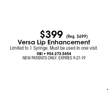 $399 (Reg. $699) Versa Lip Enhancement Limited to 1 Syringe. Must be used in one visit. . NEW PATIENTS ONLY. EXPIRES 9-21-19