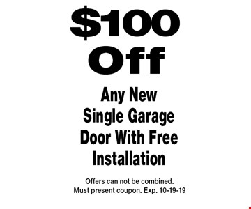 $100 Off Any New Single Garage Door With Free Installation. Offers can not be combined. Must present coupon. Exp. 10-19-19