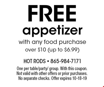 free appetizer with any food purchase over $10 (up to $6.99). One per table/party/ group. With this coupon. Not valid with other offers or prior purchases. No separate checks. Offer expires 10-18-19