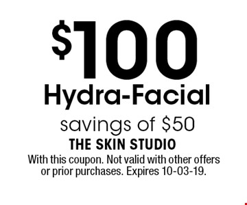 $100 Hydra-Facialsavings of $50 . With this coupon. Not valid with other offers or prior purchases. Expires 10-03-19.