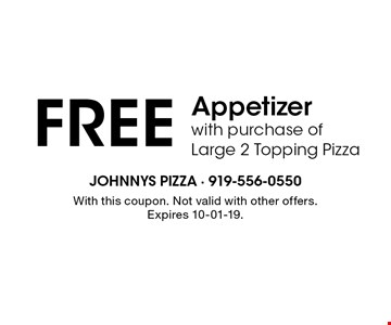 FREE Appetizer with purchase of Large 2 Topping Pizza. With this coupon. Not valid with other offers.Expires 10-01-19.