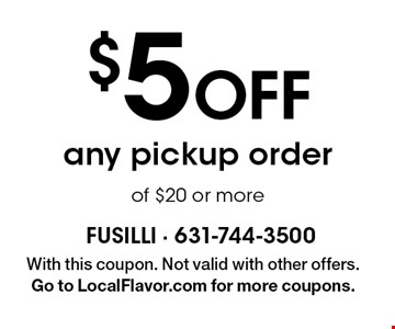 $5 off any pickup order of $20 or more. With this coupon. Not valid with other offers. Go to LocalFlavor.com for more coupons.