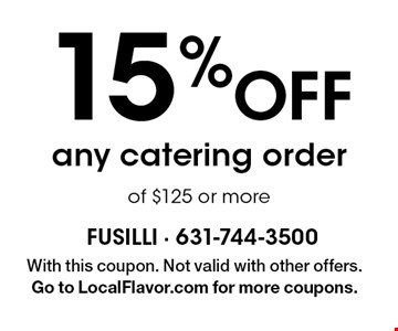 15% off any catering order of $125 or more. With this coupon. Not valid with other offers. Go to LocalFlavor.com for more coupons.