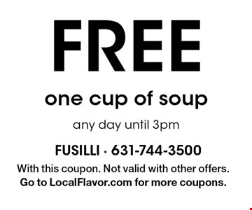 Free one cup of soup any day until 3pm. With this coupon. Not valid with other offers. Go to LocalFlavor.com for more coupons.
