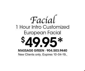 $49.95* Facial 1 Hour Intro Customized European Facial. New Clients only. Expires 10-04-19..
