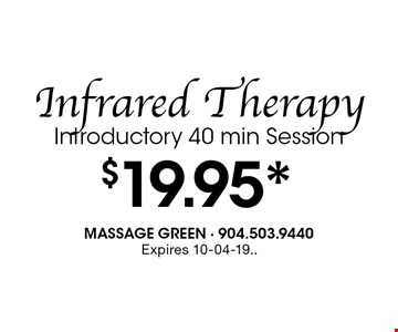 $19.95* Infrared Therapy Introductory 40 min Session. Expires 10-04-19..