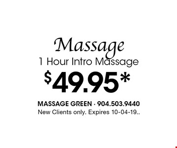 $49.95* Massage 1 Hour Intro Massage. New Clients only. Expires 10-04-19..