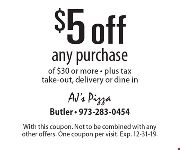 $5 off any purchase of $30 or more. Plus tax take-out, delivery or dine in. With this coupon. Not to be combined with any other offers. One coupon per visit. Exp. 12-31-19.