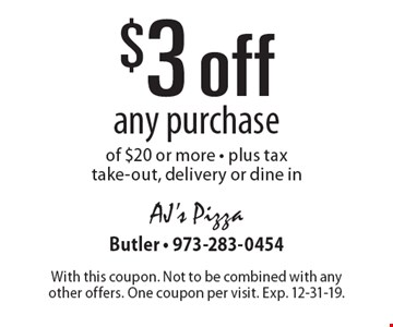 $3 off any purchase of $20 or more. Plus tax take-out, delivery or dine in. With this coupon. Not to be combined with any other offers. One coupon per visit. Exp. 12-31-19.