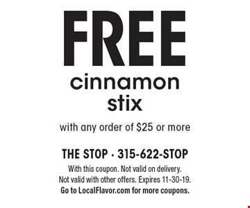 Free cinnamon stix with any order of $25 or more. With this coupon. Not valid on delivery. Not valid with other offers. Expires 11-30-19. Go to LocalFlavor.com for more coupons.