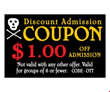 $1 Off Admission. Not valid with any other offer. Valid for groups of 6 or fewer. CODE OTT 04-11-20