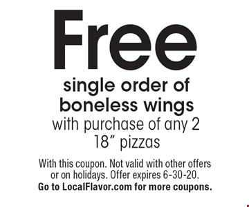 Free single order of boneless wingswith purchase of any 2 