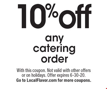 10%off anycateringorder. With this coupon. Not valid with other offers or on holidays. Offer expires 6-30-20. Go to LocalFlavor.com for more coupons.