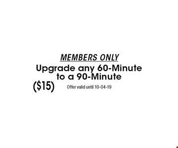 MEMBERS ONLYUpgrade any 60-Minuteto a 90-Minute Offer valid until 10-04-19