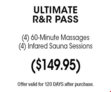 ULTIMATER&R PASS (4) 60-Minute Massages(4) Infared Sauna Sessions. Offer valid for 120 DAYS after purchase.
