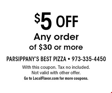 $5 off Any order of $30 or more. With this coupon. Tax no included. Not valid with other offer. Go to LocalFlavor.com for more coupons.