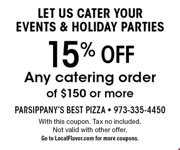 Let us cater your events & holiday parties 15% off Any catering order of $150 or more. With this coupon. Tax no included. Not valid with other offer. Go to LocalFlavor.com for more coupons.