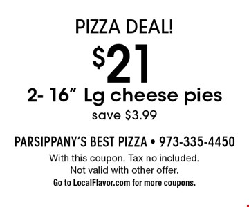 Pizza Deal! $21 2- 16