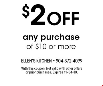 $2 Off any purchase of $10 or more. With this coupon. Not valid with other offers or prior purchases. Expires 11-04-19.